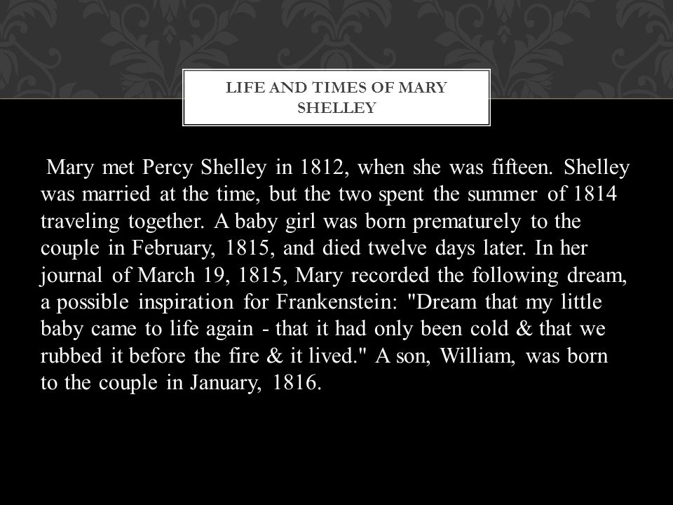 Mary Shelley was a nineteen-year-old Romantic thinker spending the summer of 1816 in Geneva in the company of her husband, Percy Bysshe Shelley, and the poet Lord Byron, when she penned one of the most well-known horror stories of all time.