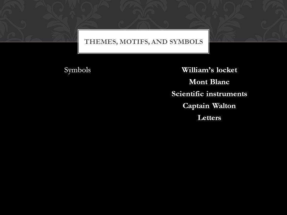SymbolsWilliam's locket Mont Blanc Scientific instruments Captain Walton Letters THEMES, MOTIFS, AND SYMBOLS