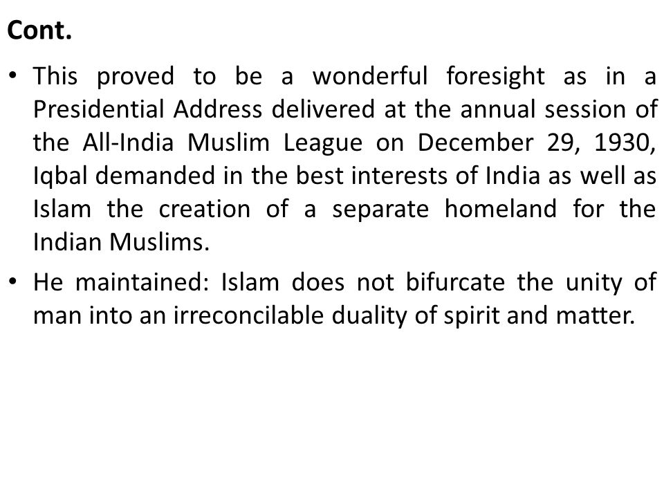 Cont. This proved to be a wonderful foresight as in a Presidential Address delivered at the annual session of the All-India Muslim League on December