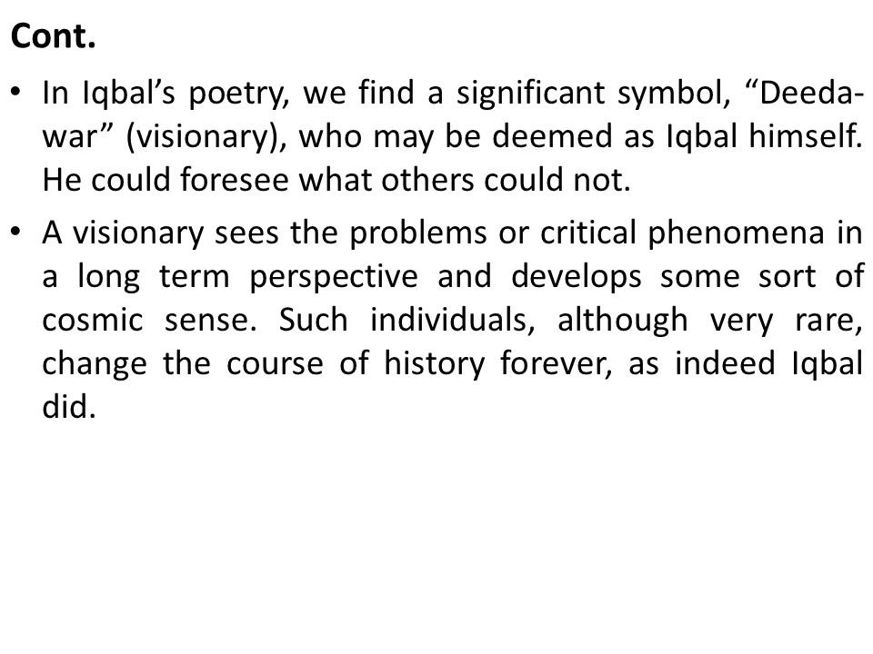 """Cont. In Iqbal's poetry, we find a significant symbol, """"Deeda- war"""" (visionary), who may be deemed as Iqbal himself. He could foresee what others coul"""