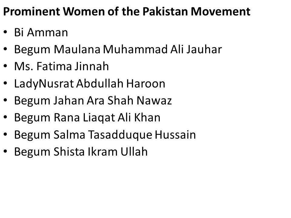 Prominent Women of the Pakistan Movement Bi Amman Begum Maulana Muhammad Ali Jauhar Ms. Fatima Jinnah LadyNusrat Abdullah Haroon Begum Jahan Ara Shah