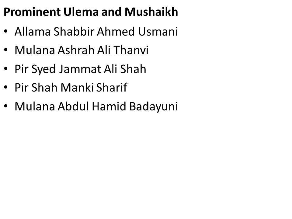 Prominent Ulema and Mushaikh Allama Shabbir Ahmed Usmani Mulana Ashrah Ali Thanvi Pir Syed Jammat Ali Shah Pir Shah Manki Sharif Mulana Abdul Hamid Ba