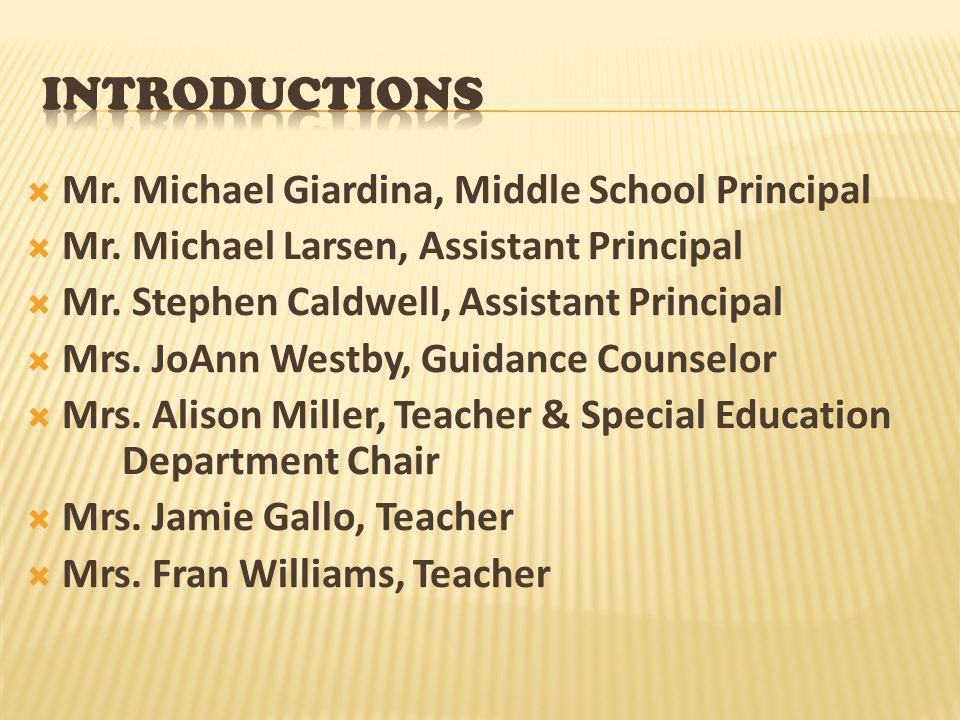  Mr. Michael Giardina, Middle School Principal  Mr. Michael Larsen, Assistant Principal  Mr. Stephen Caldwell, Assistant Principal  Mrs. JoAnn Wes