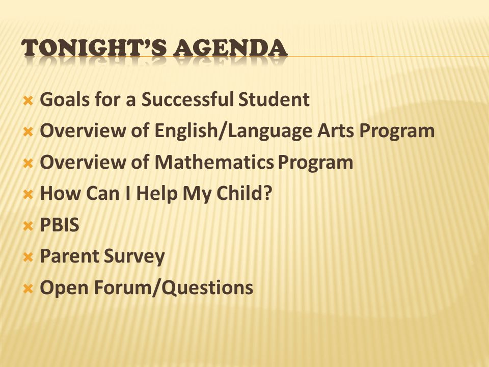  Goals for a Successful Student  Overview of English/Language Arts Program  Overview of Mathematics Program  How Can I Help My Child?  PBIS  Par