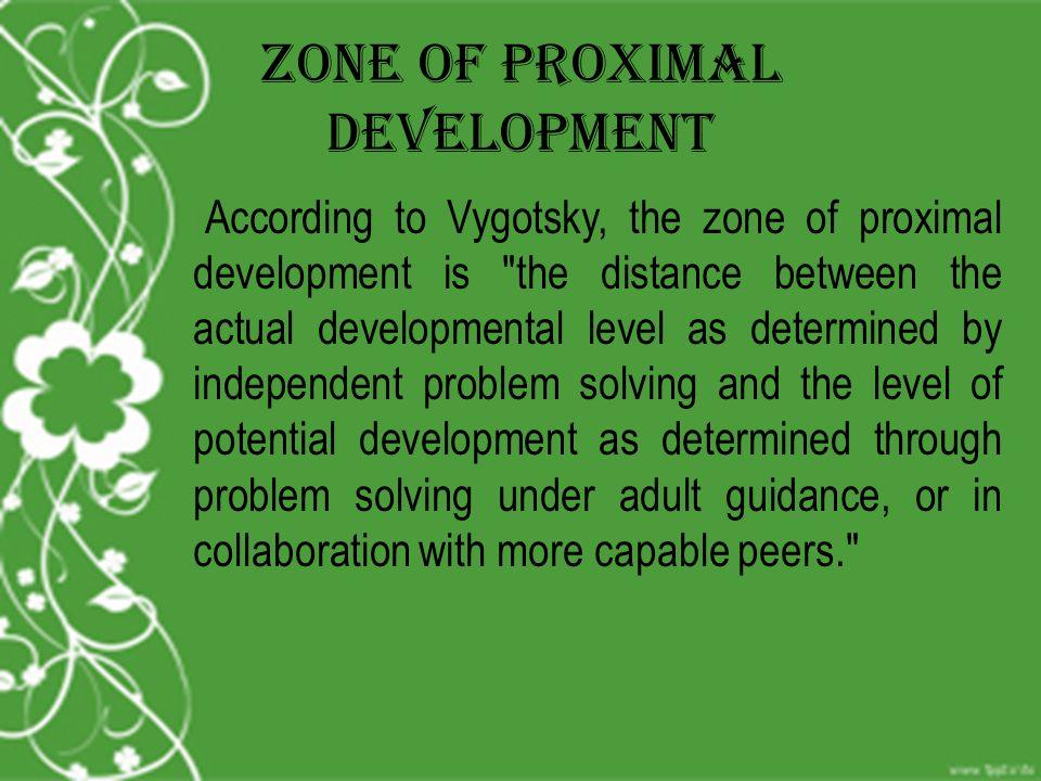 Zone of Proximal Development According to Vygotsky, the zone of proximal development is