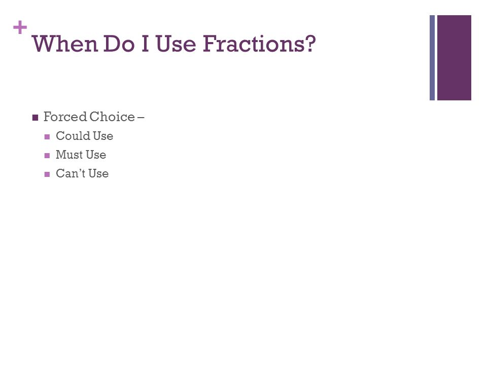 + When Do I Use Fractions Forced Choice – Could Use Must Use Can't Use