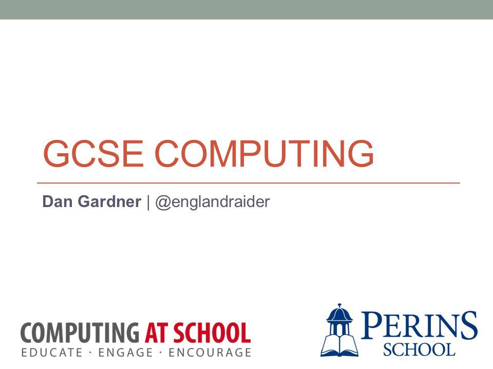 GCSE COMPUTING Dan Gardner | @englandraider
