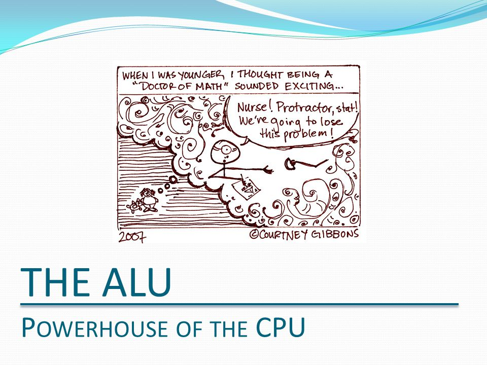 ALU Overview The ALU is the main math unit of the CPU It takes two inputs and then returns the results of various operations on them