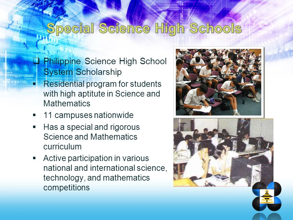  Philippine Science High School System Scholarship  Residential program for students with high aptitute in Science and Mathematics  11 campuses nat