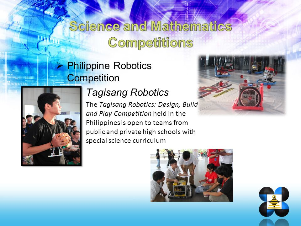  Philippine Robotics Competition Tagisang Robotics The Tagisang Robotics: Design, Build and Play Competition held in the Philippines is open to teams