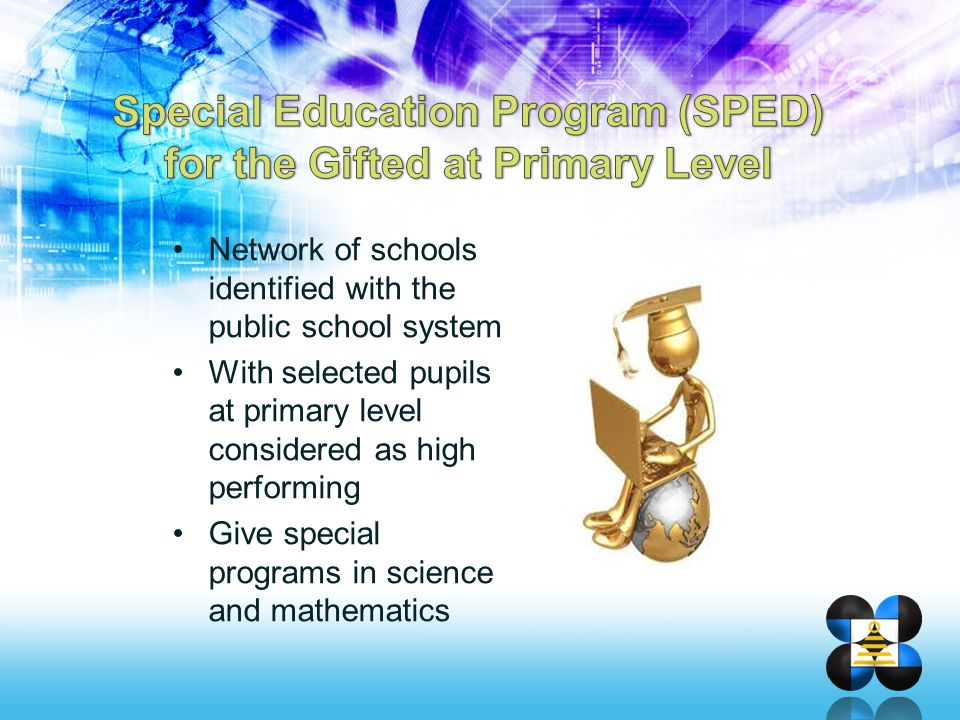 Intends to –Provide special training programs for teachers and guidance counselors, school administrators, other personnel and concerned parents; –Provide logistical and infrastructure support that will effectively supplement the curricular programs for the Filipino gifted children; and –Establish and maintain linkages with national, international, governmental and non- governmental institutions and counterpart agencies