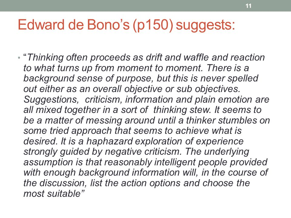"""Edward de Bono's (p150) suggests: """"Thinking often proceeds as drift and waffle and reaction to what turns up from moment to moment. There is a backgro"""