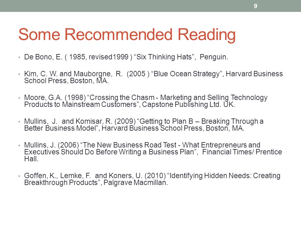 """Some Recommended Reading De Bono, E. ( 1985, revised1999 ) """"Six Thinking Hats"""", Penguin. Kim, C. W. and Mauborgne, R. (2005 ) """"Blue Ocean Strategy"""", H"""