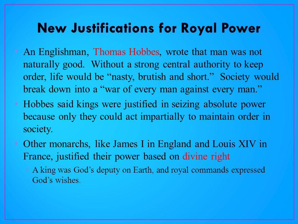 An Englishman, Thomas Hobbes, wrote that man was not naturally good.