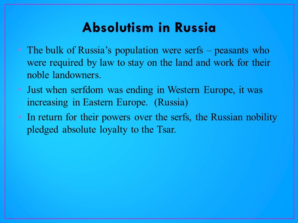 The bulk of Russia's population were serfs – peasants who were required by law to stay on the land and work for their noble landowners.