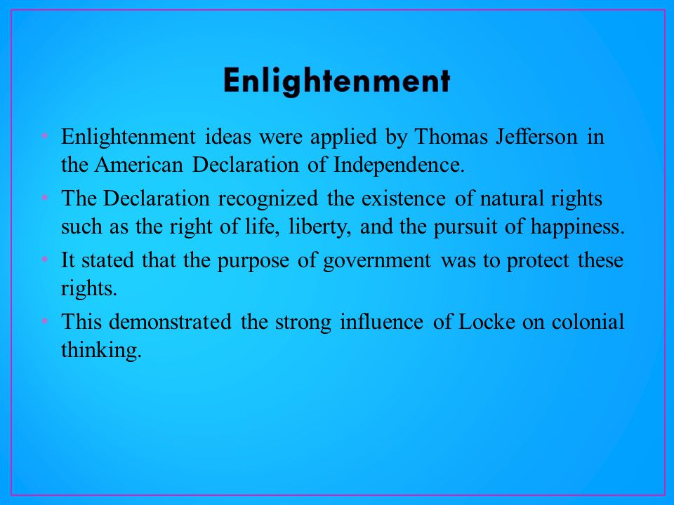 Enlightenment ideas were applied by Thomas Jefferson in the American Declaration of Independence.