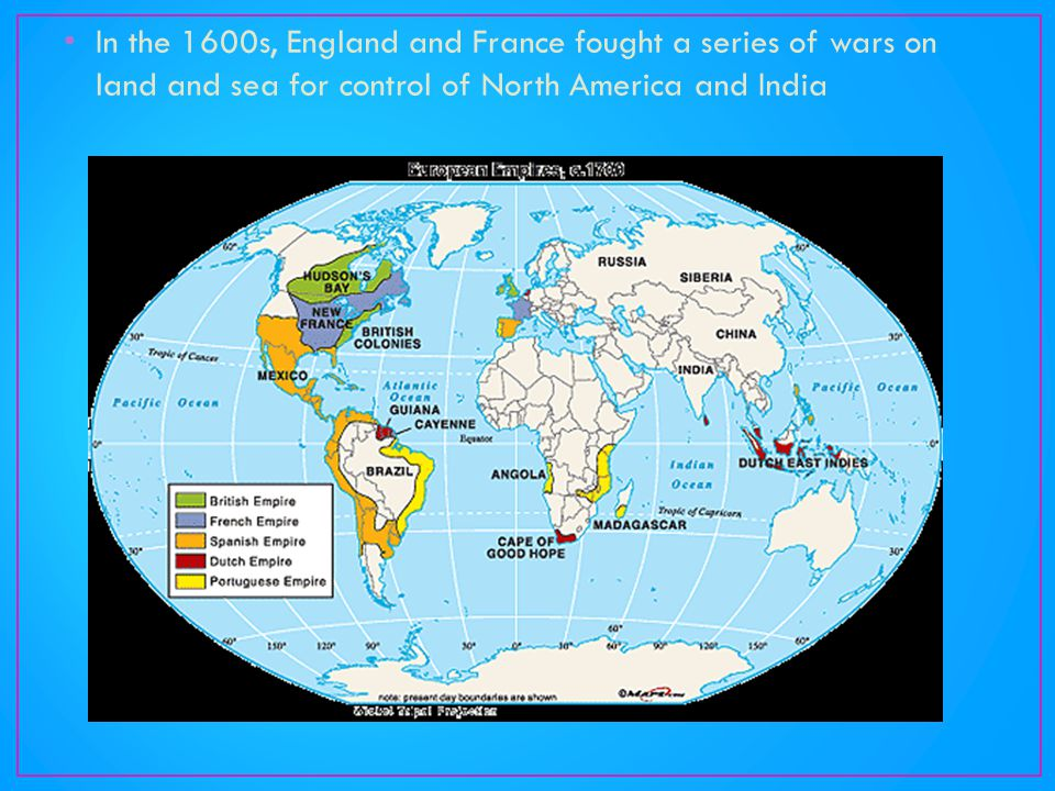 In the 1600s, England and France fought a series of wars on land and sea for control of North America and India