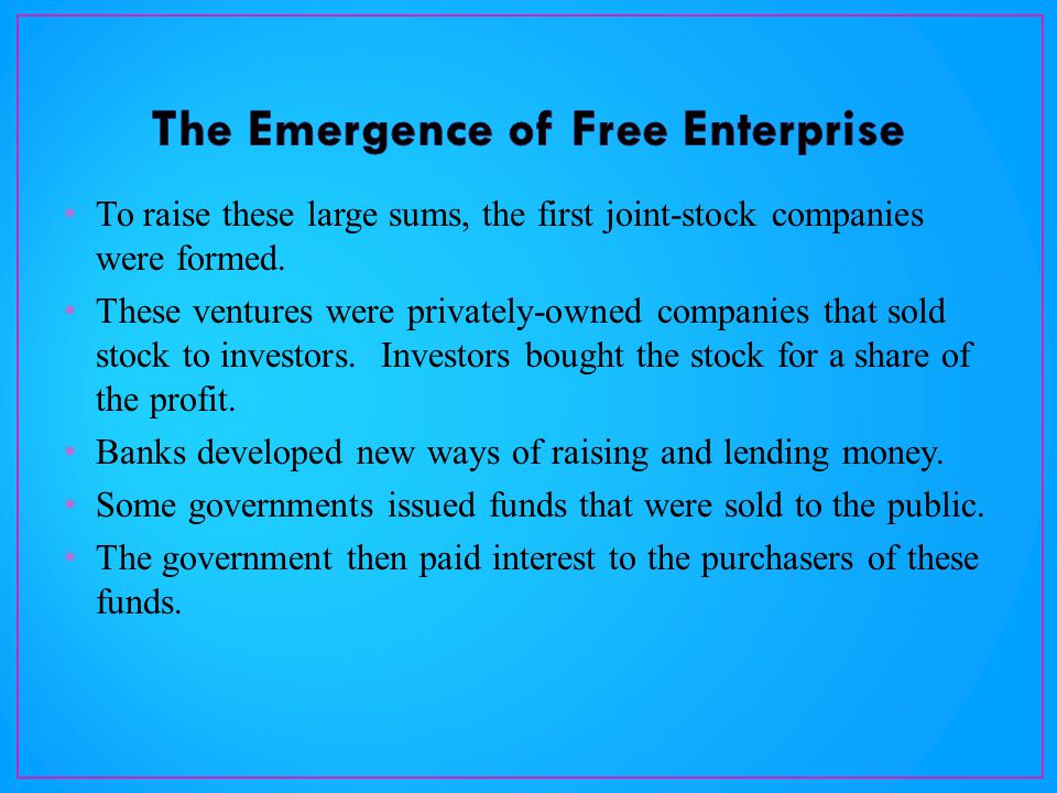To raise these large sums, the first joint-stock companies were formed.