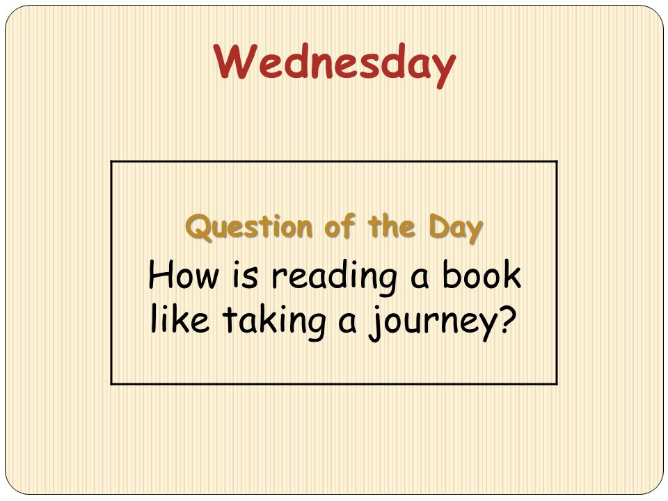 Wednesday Question of the Day How is reading a book like taking a journey?