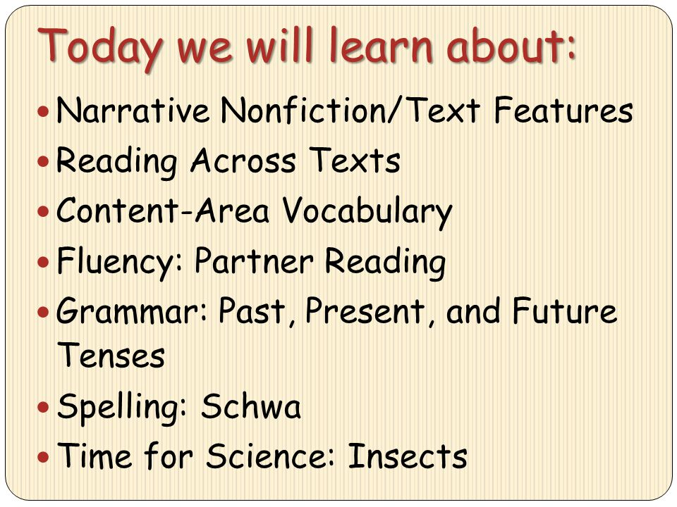 Today we will learn about: Narrative Nonfiction/Text Features Reading Across Texts Content-Area Vocabulary Fluency: Partner Reading Grammar: Past, Pre