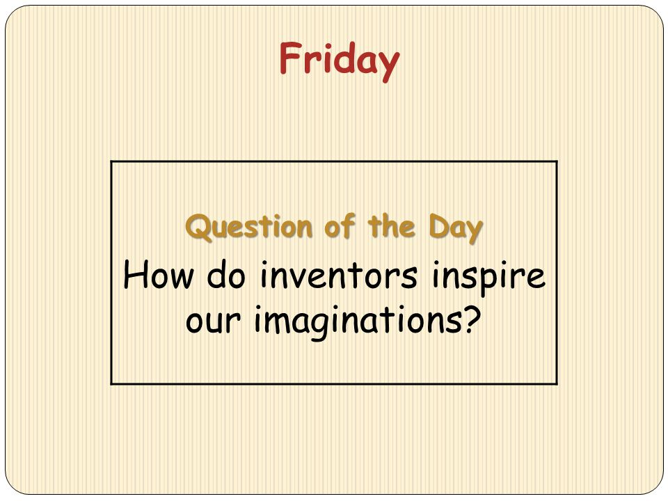 Friday Question of the Day How do inventors inspire our imaginations?