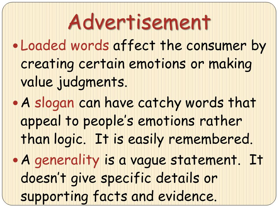 Advertisement Loaded words affect the consumer by creating certain emotions or making value judgments. A slogan can have catchy words that appeal to p