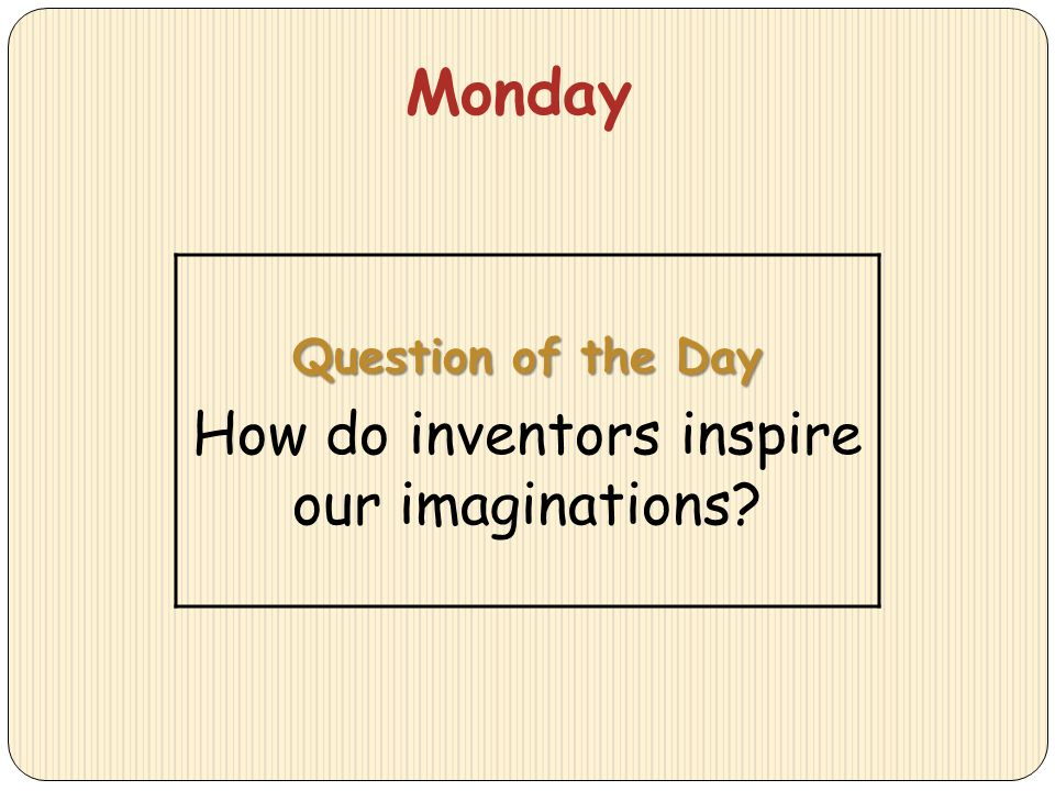 Monday Question of the Day How do inventors inspire our imaginations?