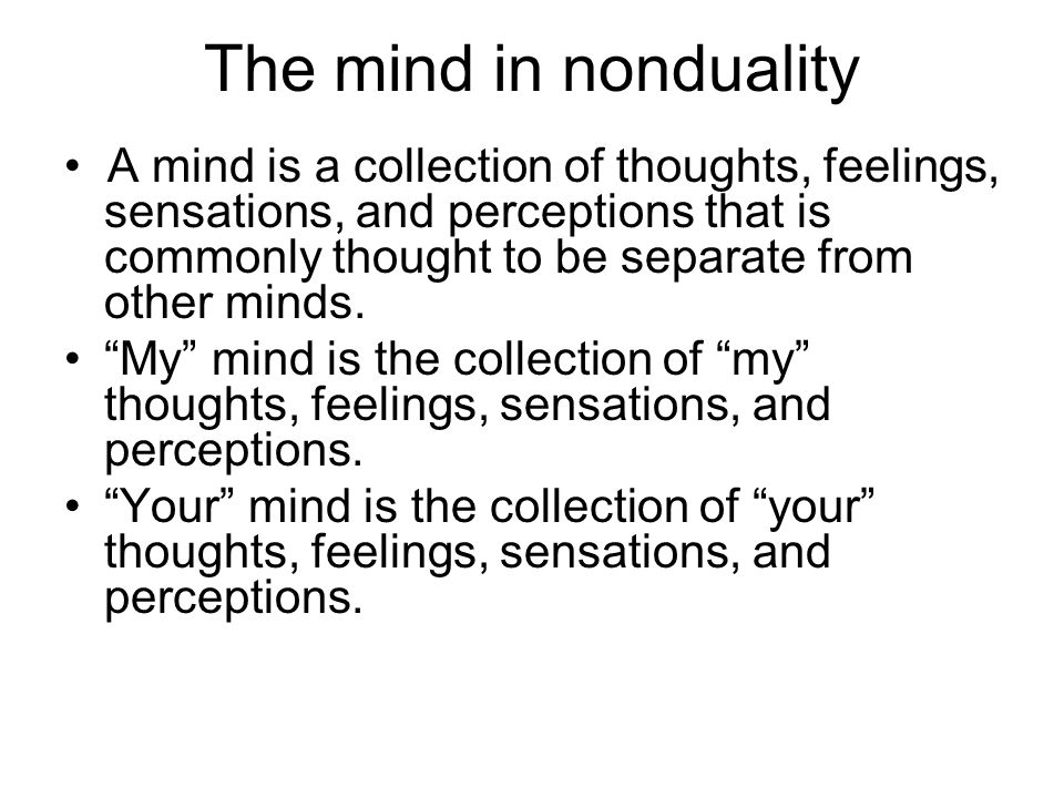 The mind in nonduality A mind is a collection of thoughts, feelings, sensations, and perceptions that is commonly thought to be separate from other mi