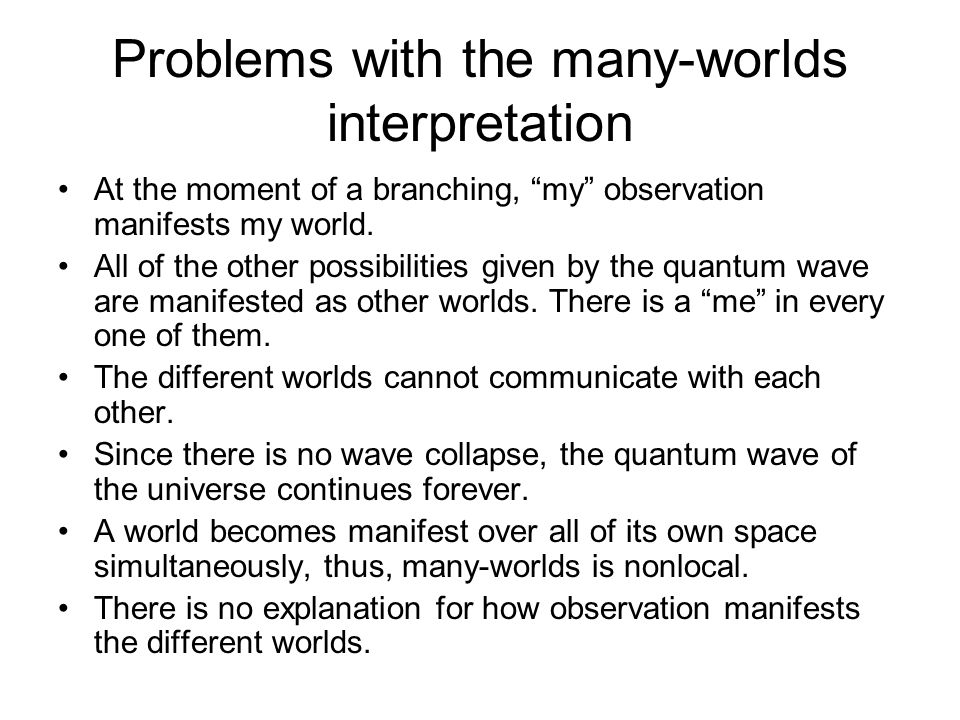 """Problems with the many-worlds interpretation At the moment of a branching, """"my"""" observation manifests my world. All of the other possibilities given b"""