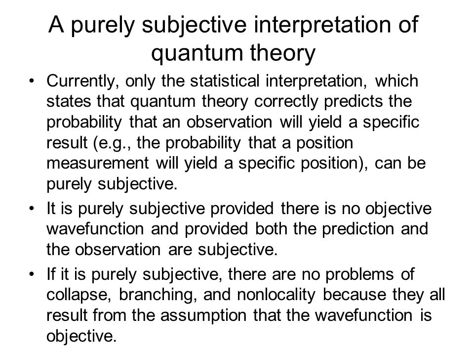A purely subjective interpretation of quantum theory Currently, only the statistical interpretation, which states that quantum theory correctly predic