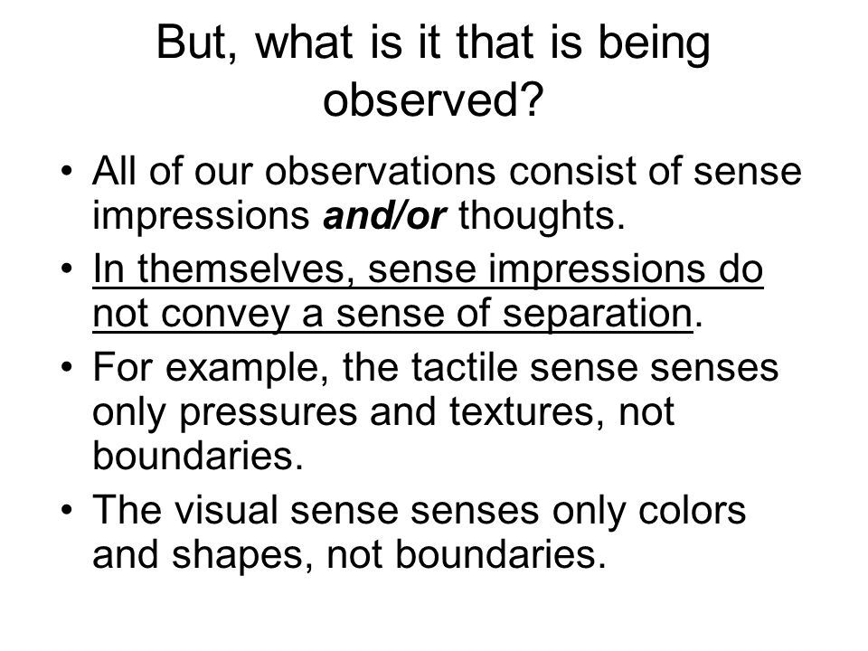 Similarly for the other senses The hearing sense senses only quality and character of sound, such as tone, intensity, modulation, etc., not boundaries.