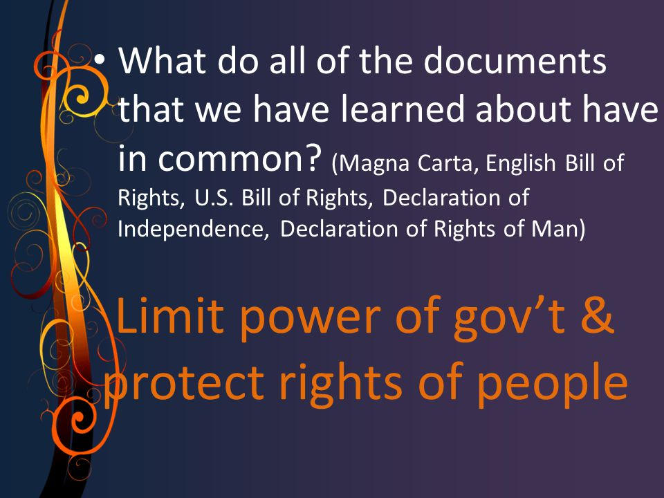 Limit power of gov't & protect rights of people What do all of the documents that we have learned about have in common? (Magna Carta, English Bill of