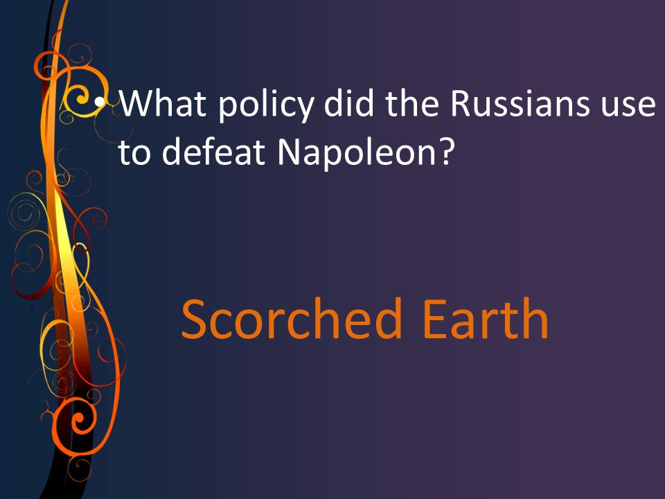 Scorched Earth What policy did the Russians use to defeat Napoleon?