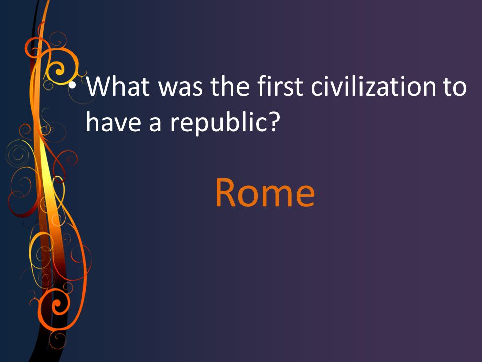 Rome What was the first civilization to have a republic?