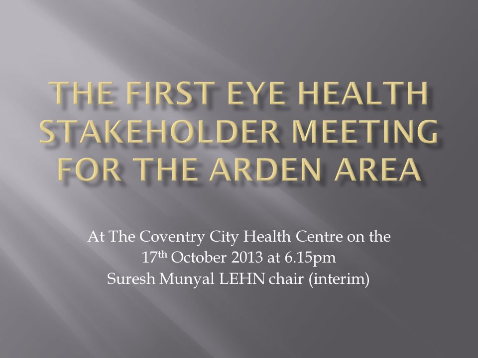 At The Coventry City Health Centre on the 17 th October 2013 at 6.15pm Suresh Munyal LEHN chair (interim)