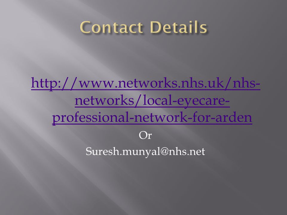 http://www.networks.nhs.uk/nhs- networks/local-eyecare- professional-network-for-arden Or Suresh.munyal@nhs.net