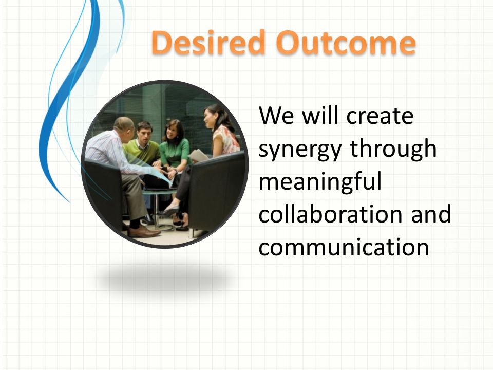 We will create synergy through meaningful collaboration and communication