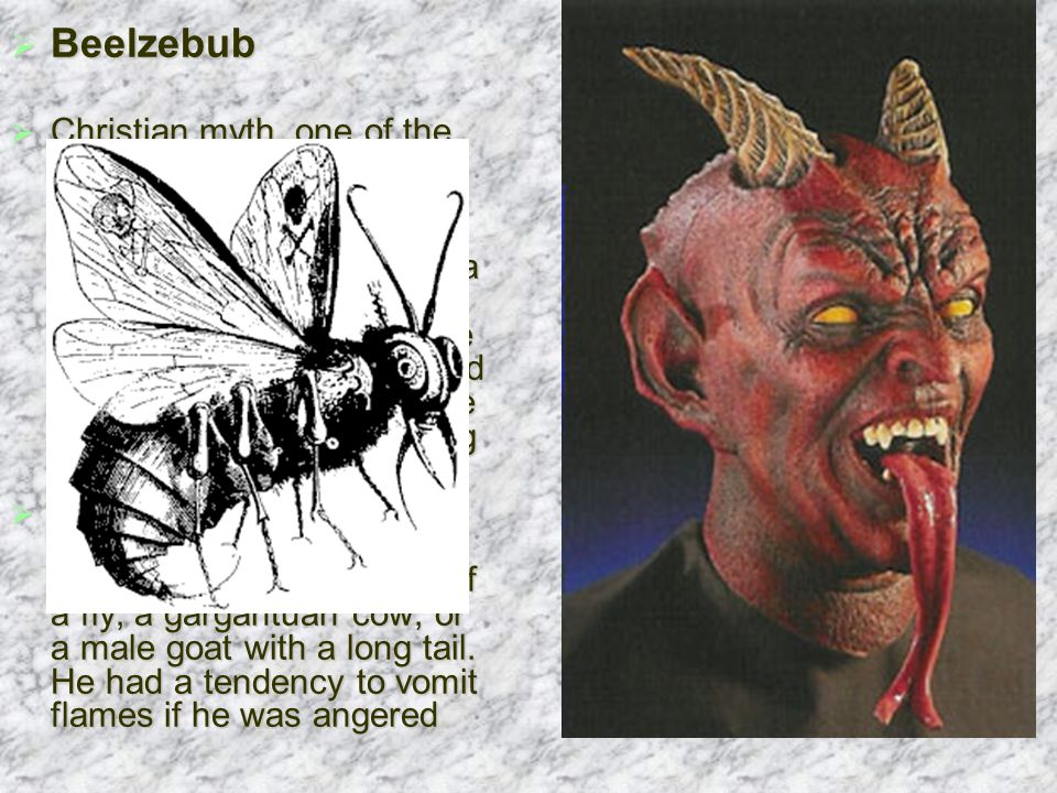  Beelzebub  Christian myth, one of the powerful seraphim first recruited by Satan.
