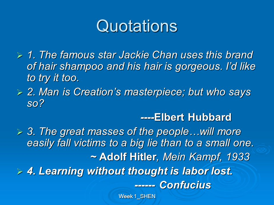 Week 1_SHEN Quotations  1. The famous star Jackie Chan uses this brand of hair shampoo and his hair is gorgeous. I'd like to try it too.  2. Man is