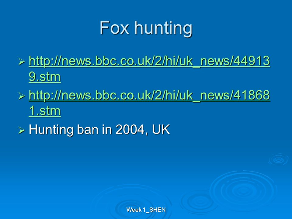 Week 1_SHEN Fox hunting  http://news.bbc.co.uk/2/hi/uk_news/44913 9.stm http://news.bbc.co.uk/2/hi/uk_news/44913 9.stm http://news.bbc.co.uk/2/hi/uk_