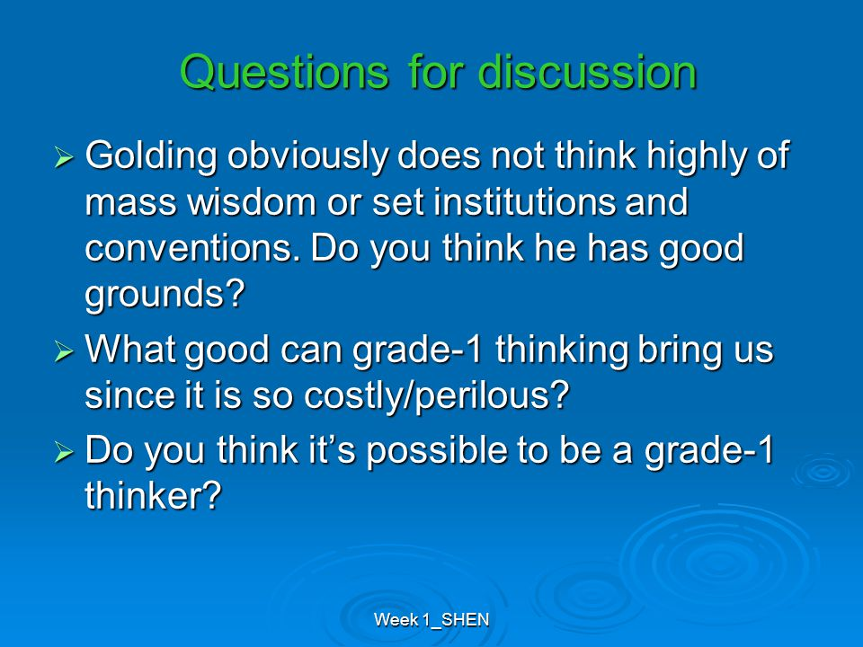 Week 1_SHEN Questions for discussion  Golding obviously does not think highly of mass wisdom or set institutions and conventions.
