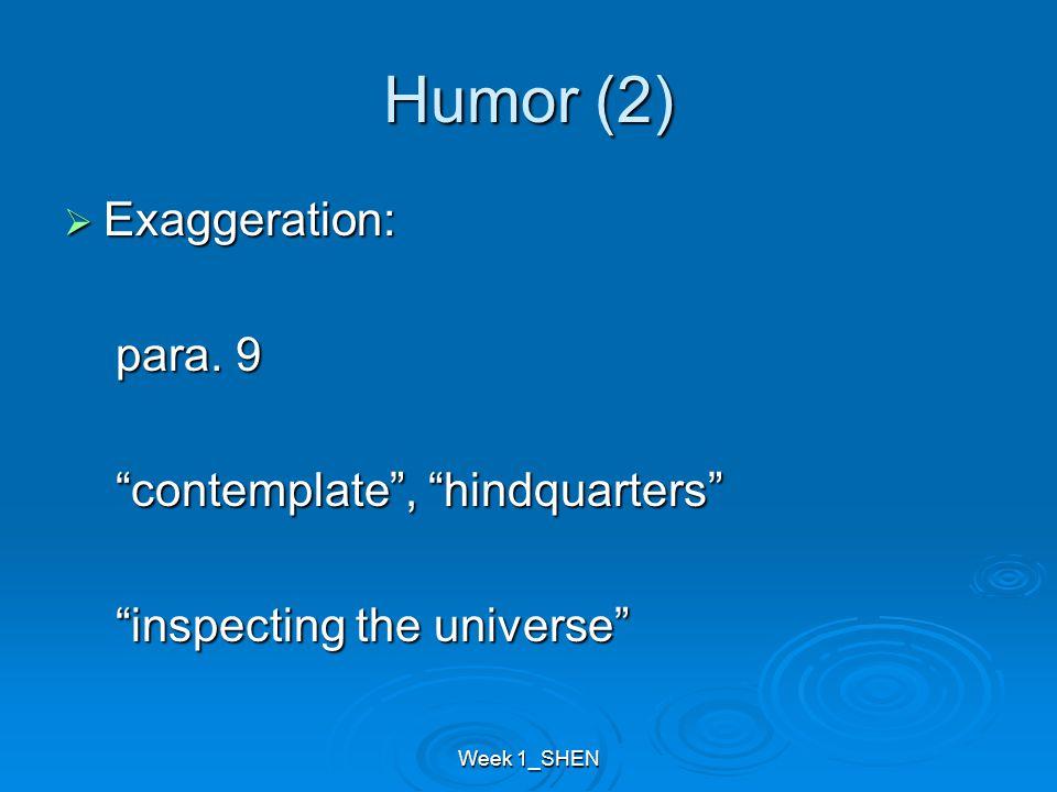 """Humor (2)  Exaggeration: para. 9 para. 9 """"contemplate"""", """"hindquarters"""" """"contemplate"""", """"hindquarters"""" """"inspecting the universe"""" """"inspecting the univer"""