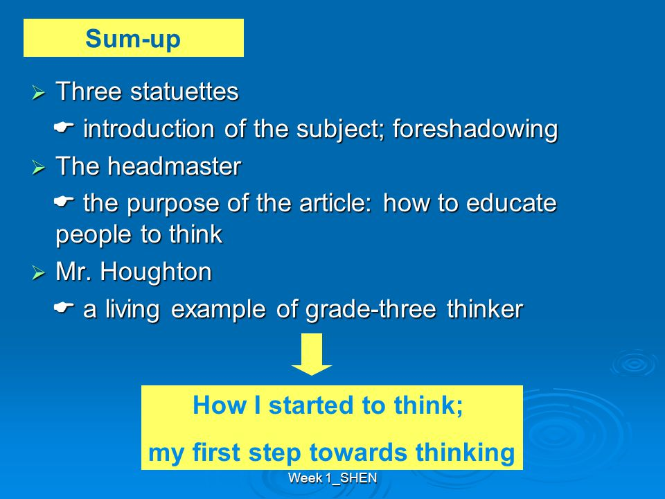 Week 1_SHEN  Three statuettes  introduction of the subject; foreshadowing  introduction of the subject; foreshadowing  The headmaster  the purpose of the article: how to educate people to think  the purpose of the article: how to educate people to think  Mr.