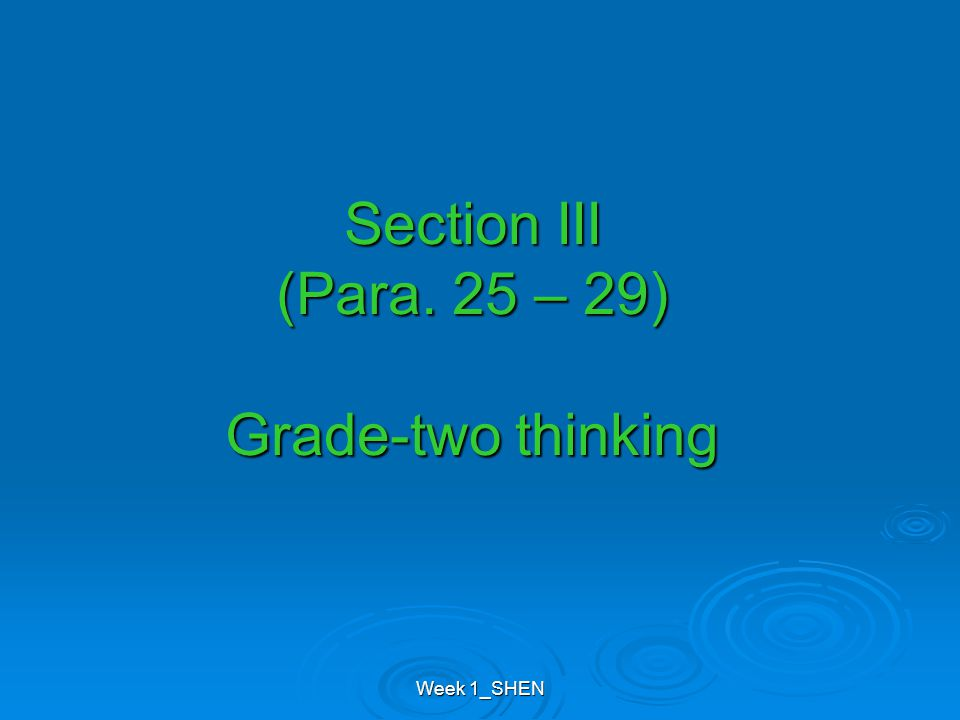 Week 1_SHEN Section III (Para. 25 – 29) Grade-two thinking