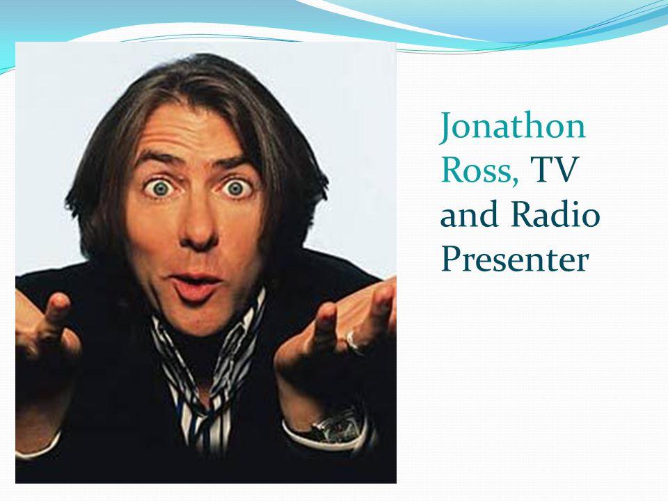 Jonathon Ross, TV and Radio Presenter