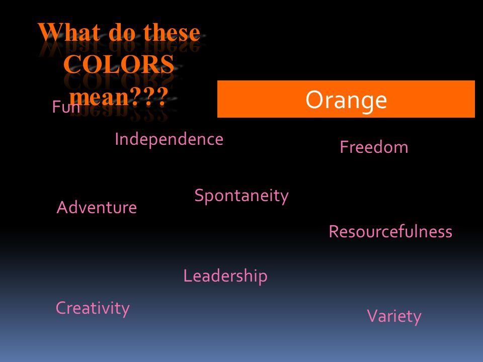Orange Fun Freedom Spontaneity Leadership Adventure Resourcefulness Independence Variety Creativity