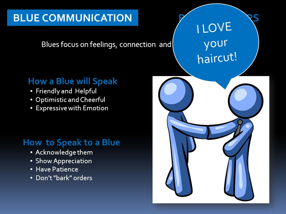 Blues focus on feelings, connection and strive for belonging.