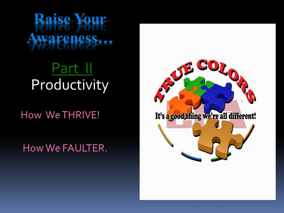 How We THRIVE! How We FAULTER. Part II Productivity