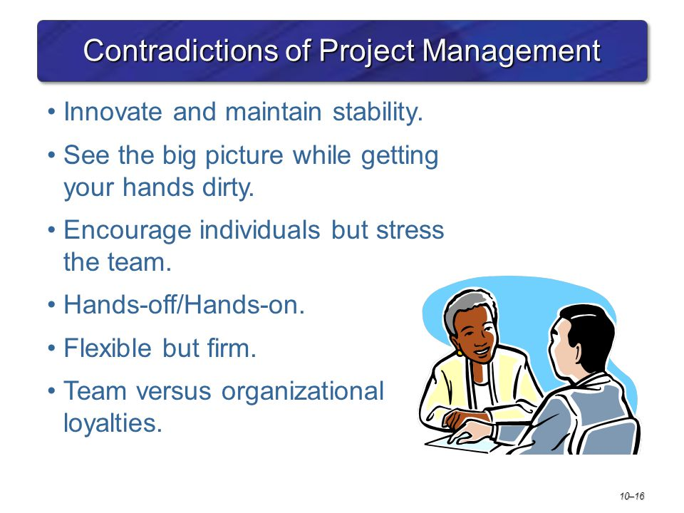 10–16 Contradictions of Project Management Innovate and maintain stability.