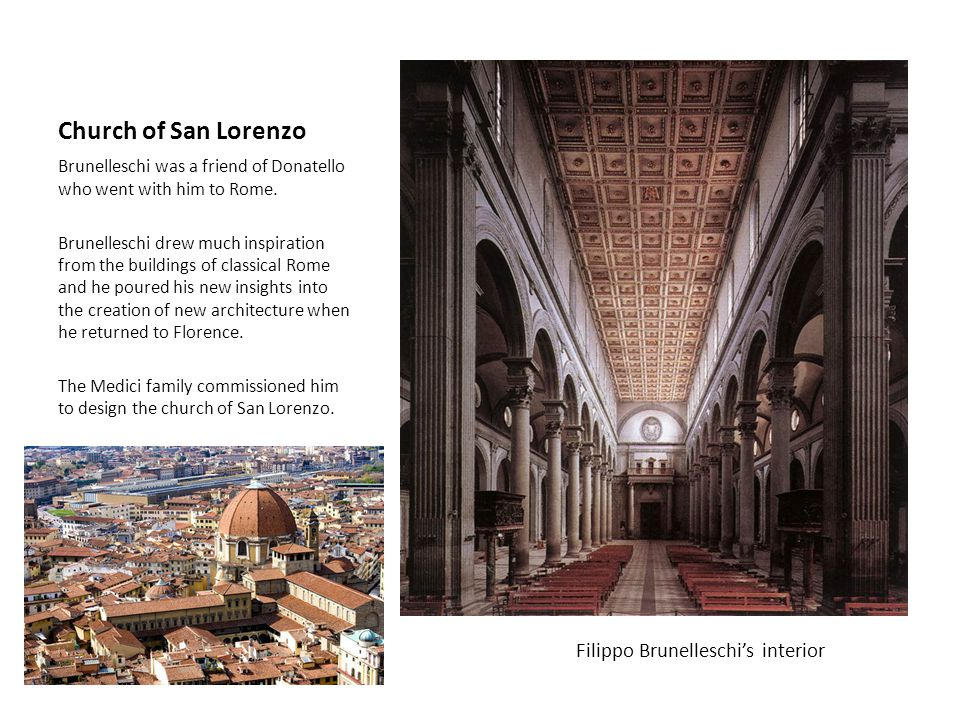 Church of San Lorenzo Brunelleschi was a friend of Donatello who went with him to Rome.